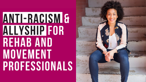 Anti-Racism & Allyship for Rehab and Movement Professionals