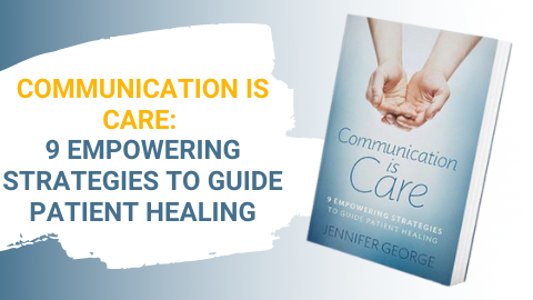 Communication is Care: 9 Empowering Strategies to Guide Patient Healing